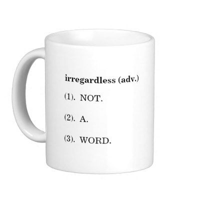 White Coffe Cup with Irregardless Quote